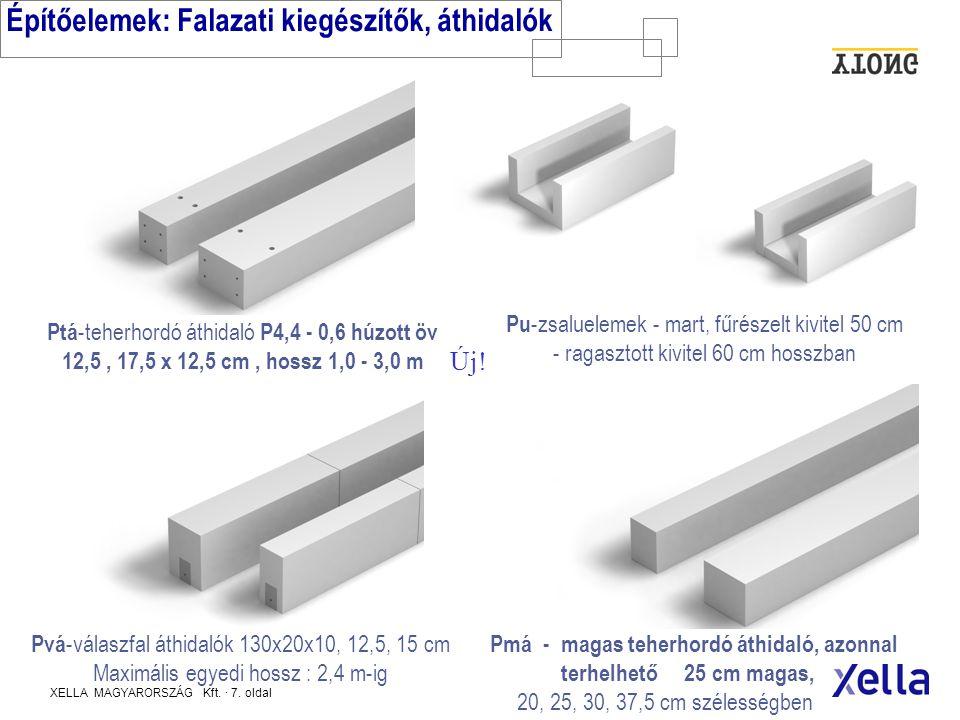 XELLA MAGYARORSZÁG Kft. · 6. oldal Építőelemek: Falazó elemek P2, P4 minőség Sima falazó elemek P2-0,5, P4 -0,6 60x20x20, 25, 30, 37 5 cm 50 x 20 x 37