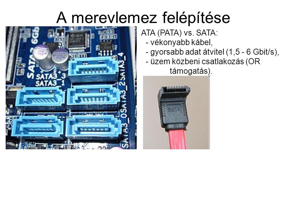 ATA (PATA) vs. SATA: - vékonyabb kábel, - gyorsabb adat átvitel (1,5 - 6 Gbit/s), - üzem közbeni csatlakozás (OR támogatás).