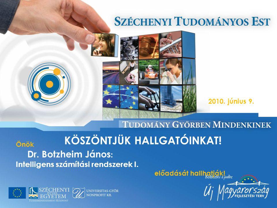 KÖSZÖNTJÜK HALLGATÓINKAT! Önök Dr. Botzheim János : Intelligens számítási rendszerek I. előadását hallhatják! 2010. június 9.