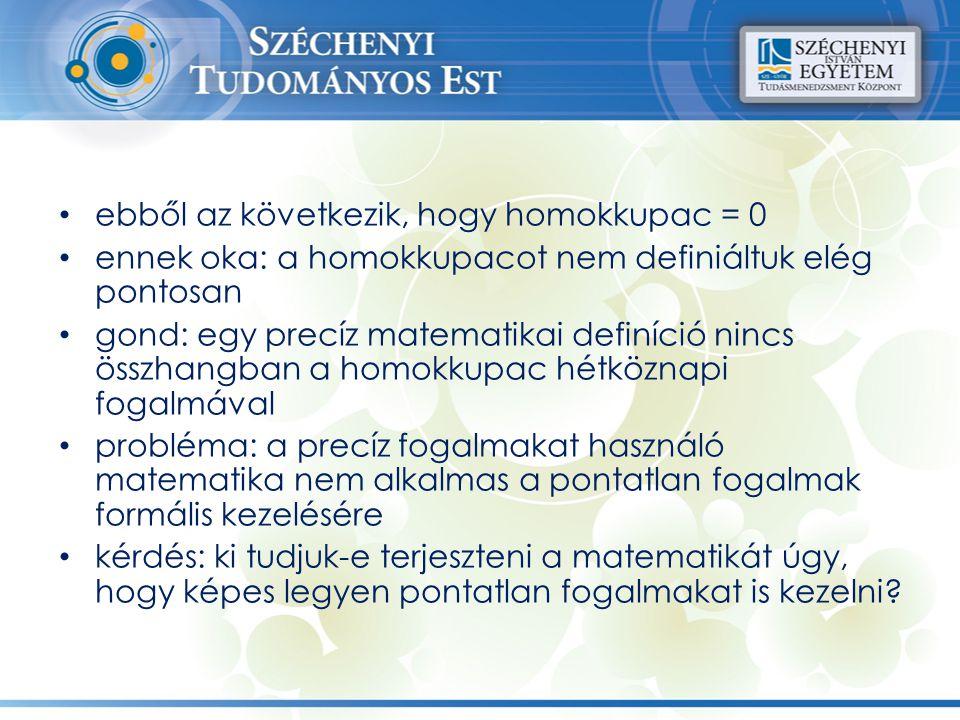 ebből az következik, hogy homokkupac = 0 ennek oka: a homokkupacot nem definiáltuk elég pontosan gond: egy precíz matematikai definíció nincs összhang