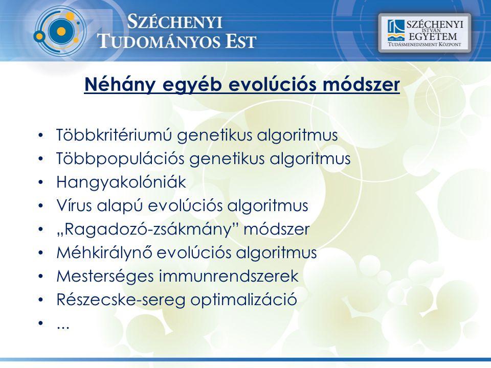 Néhány egyéb evolúciós módszer Többkritériumú genetikus algoritmus Többpopulációs genetikus algoritmus Hangyakolóniák Vírus alapú evolúciós algoritmus
