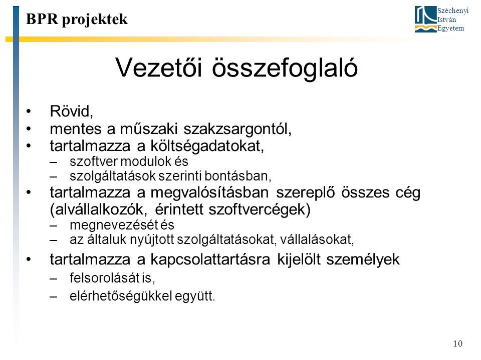 Széchenyi István Egyetem 10 Vezetői összefoglaló Rövid, mentes a műszaki szakzsargontól, tartalmazza a költségadatokat, –szoftver modulok és –szolgált