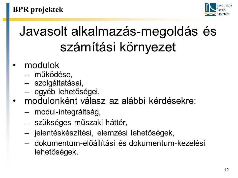 Széchenyi István Egyetem 12 Javasolt alkalmazás-megoldás és számítási környezet modulok –működése, –szolgáltatásai, –egyéb lehetőségei, modulonként vá