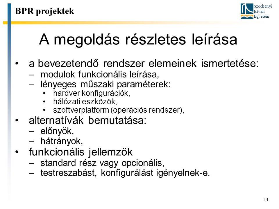 Széchenyi István Egyetem 14 A megoldás részletes leírása a bevezetendő rendszer elemeinek ismertetése: –modulok funkcionális leírása, –lényeges műszak