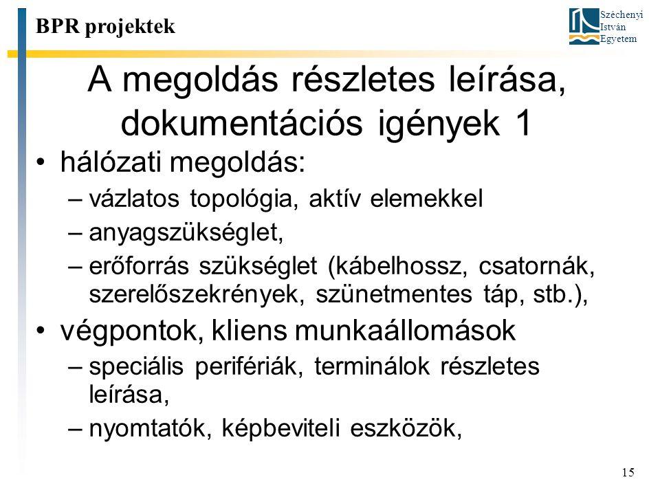 Széchenyi István Egyetem 15 A megoldás részletes leírása, dokumentációs igények 1 BPR projektek hálózati megoldás: –vázlatos topológia, aktív elemekke
