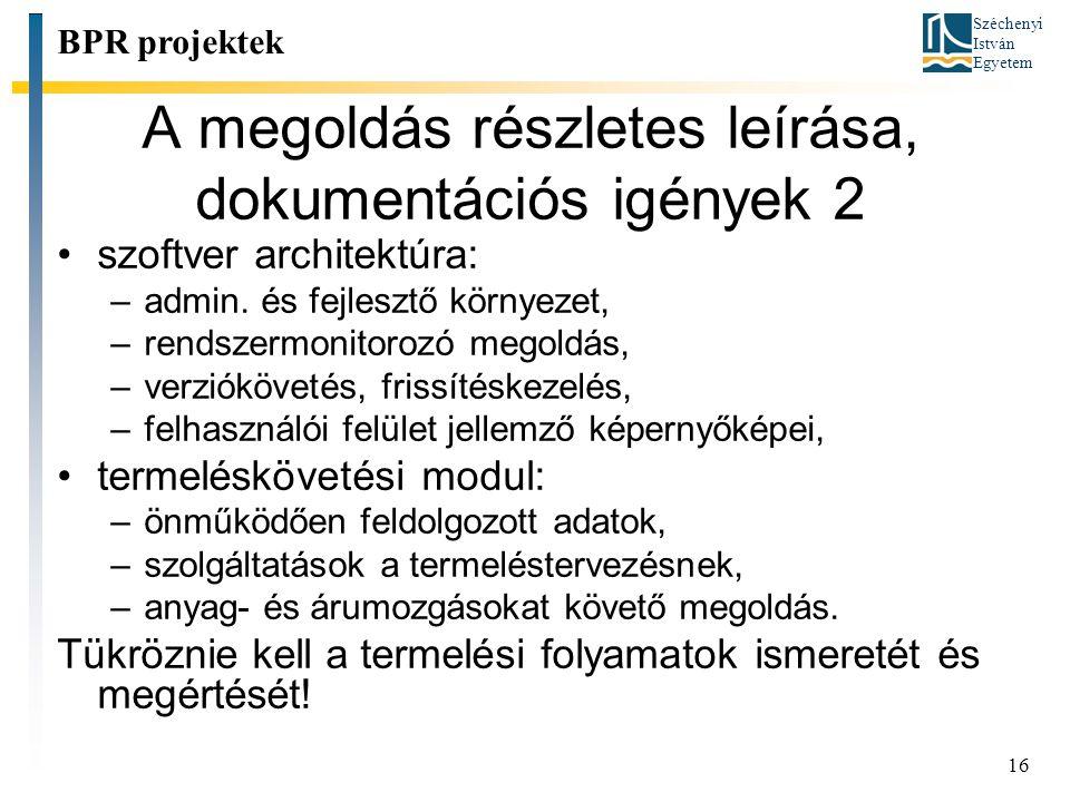 Széchenyi István Egyetem 16 A megoldás részletes leírása, dokumentációs igények 2 BPR projektek szoftver architektúra: –admin. és fejlesztő környezet,