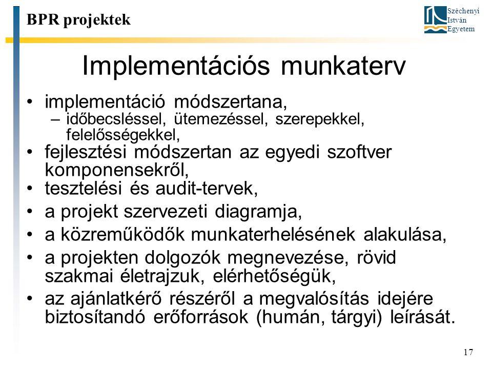 Széchenyi István Egyetem 17 Implementációs munkaterv BPR projektek implementáció módszertana, –időbecsléssel, ütemezéssel, szerepekkel, felelősségekke