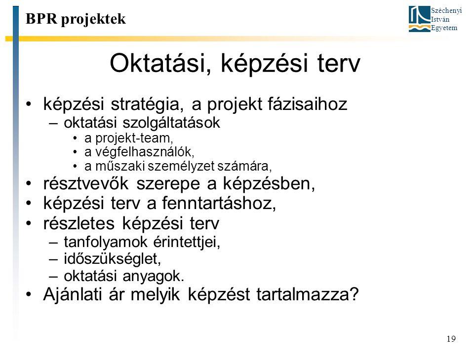 Széchenyi István Egyetem 19 Oktatási, képzési terv BPR projektek képzési stratégia, a projekt fázisaihoz –oktatási szolgáltatások a projekt-team, a vé