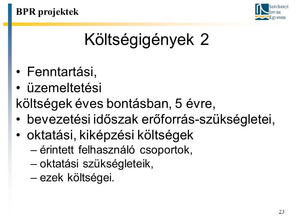Széchenyi István Egyetem 23 Költségigények 2 BPR projektek Fenntartási, üzemeltetési költségek éves bontásban, 5 évre, bevezetési időszak erőforrás-sz