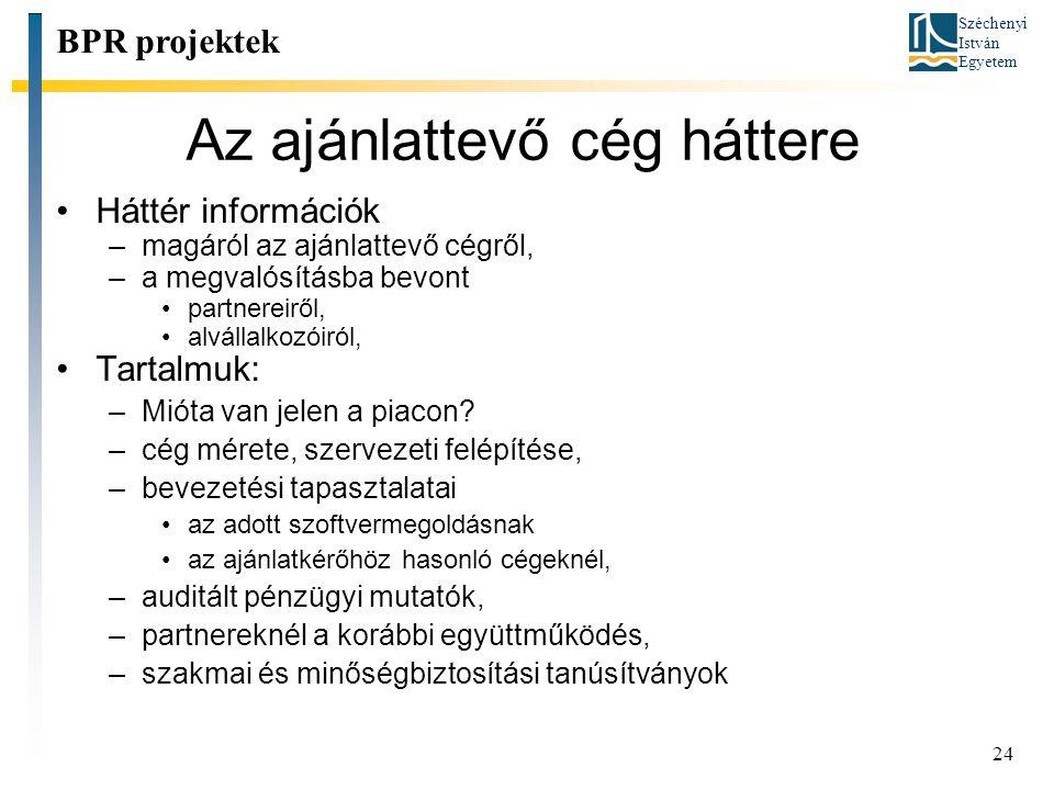 Széchenyi István Egyetem 24 Az ajánlattevő cég háttere BPR projektek Háttér információk –magáról az ajánlattevő cégről, –a megvalósításba bevont partn
