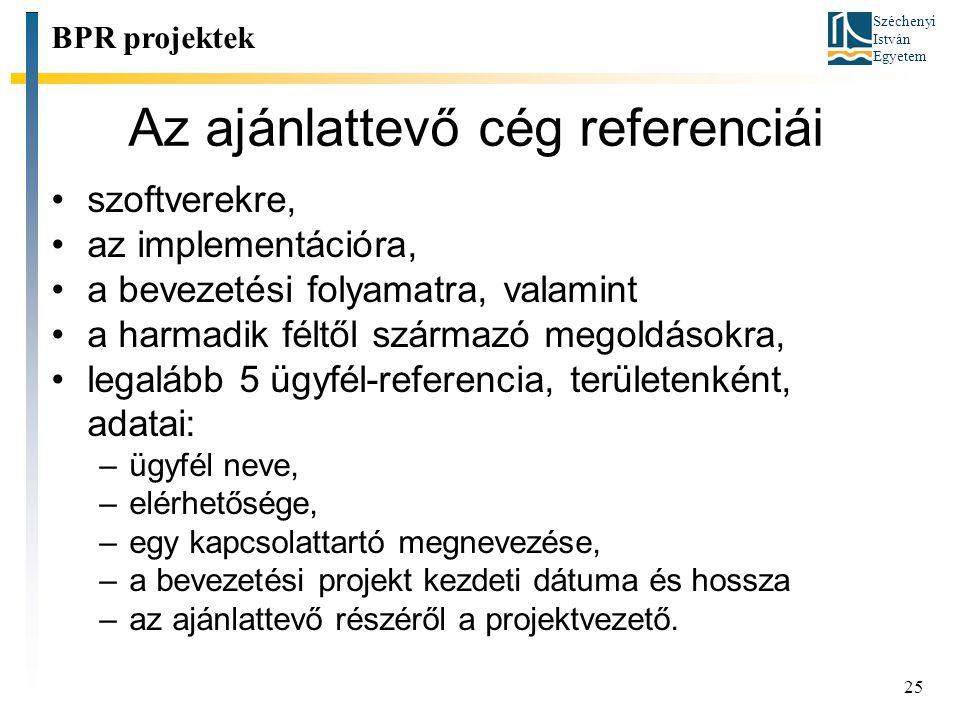 Széchenyi István Egyetem 25 Az ajánlattevő cég referenciái BPR projektek szoftverekre, az implementációra, a bevezetési folyamatra, valamint a harmadi