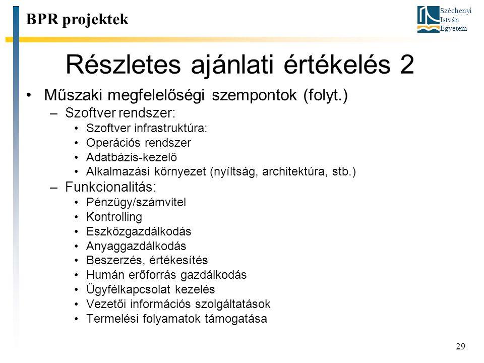 Széchenyi István Egyetem 29 Részletes ajánlati értékelés 2 BPR projektek Műszaki megfelelőségi szempontok (folyt.) –Szoftver rendszer: Szoftver infras