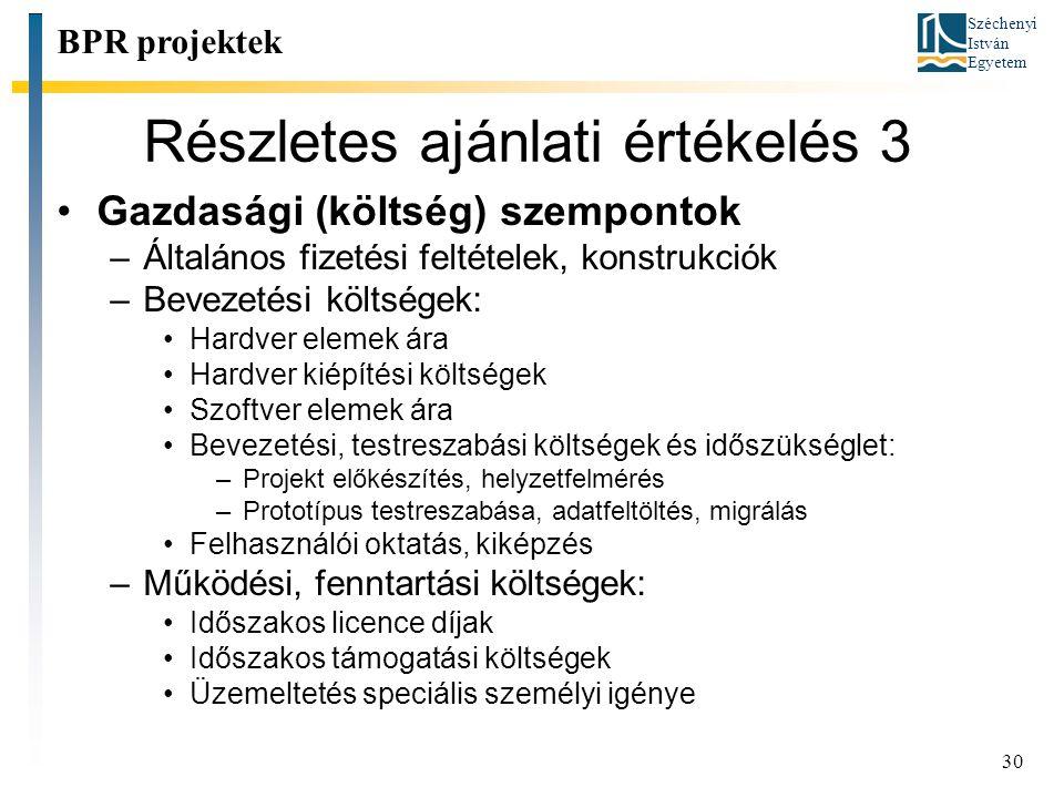 Széchenyi István Egyetem 30 Részletes ajánlati értékelés 3 BPR projektek Gazdasági (költség) szempontok –Általános fizetési feltételek, konstrukciók –