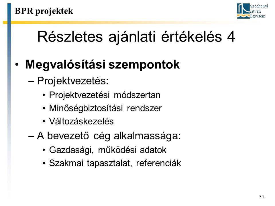 Széchenyi István Egyetem 31 Részletes ajánlati értékelés 4 BPR projektek Megvalósítási szempontok –Projektvezetés: Projektvezetési módszertan Minőségb