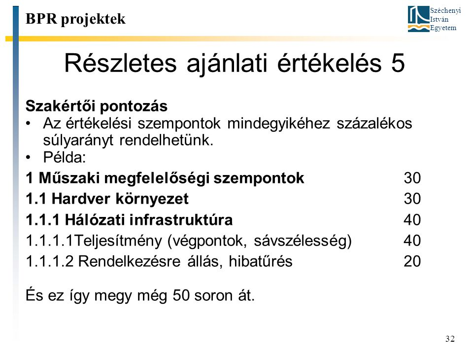 Széchenyi István Egyetem 32 Részletes ajánlati értékelés 5 BPR projektek Szakértői pontozás Az értékelési szempontok mindegyikéhez százalékos súlyarán