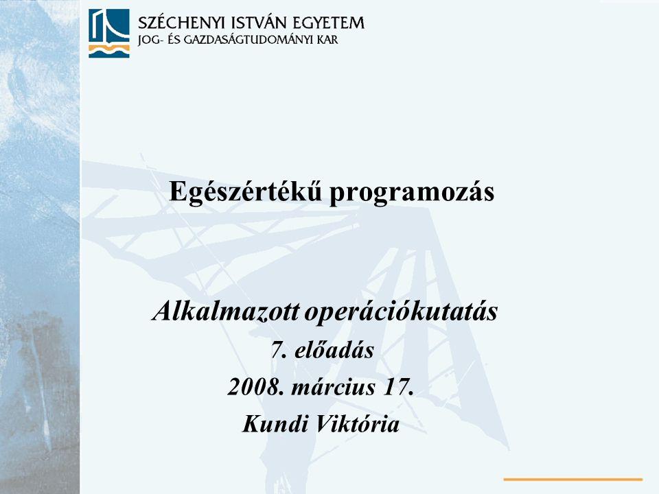 Egészértékű programozás Alkalmazott operációkutatás 7. előadás 2008. március 17. Kundi Viktória
