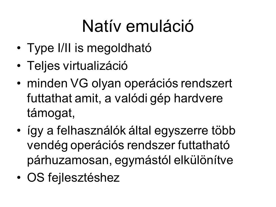 Natív emuláció Type I/II is megoldható Teljes virtualizáció minden VG olyan operációs rendszert futtathat amit, a valódi gép hardvere támogat, így a felhasználók által egyszerre több vendég operációs rendszer futtatható párhuzamosan, egymástól elkülönítve OS fejlesztéshez