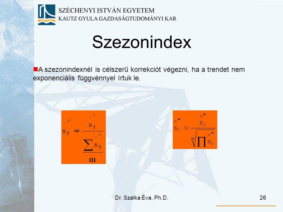 Dr. Szalka Éva, Ph.D.26 Szezonindex A szezonindexnél is célszerű korrekciót végezni, ha a trendet nem exponenciális függvénnyel írtuk le.