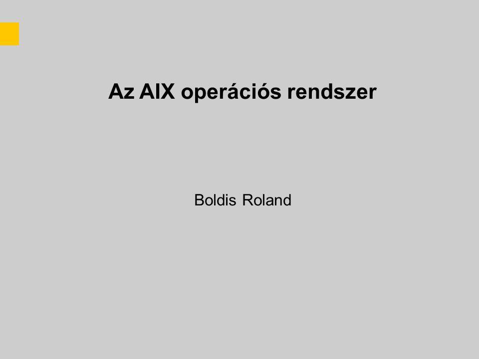 Az AIX operációs rendszer Boldis Roland
