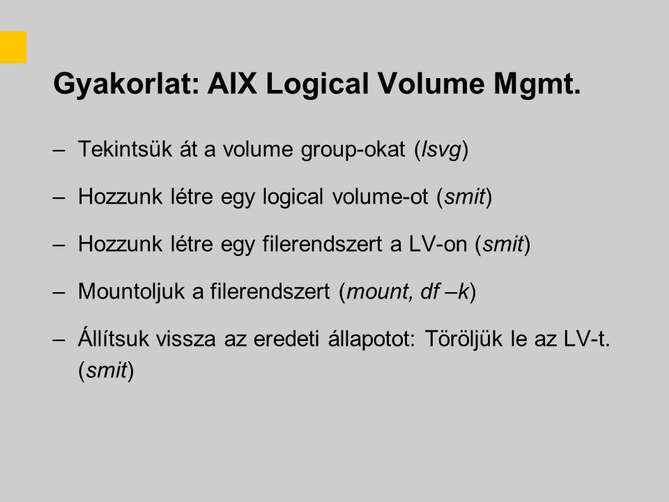 Gyakorlat: AIX Logical Volume Mgmt.