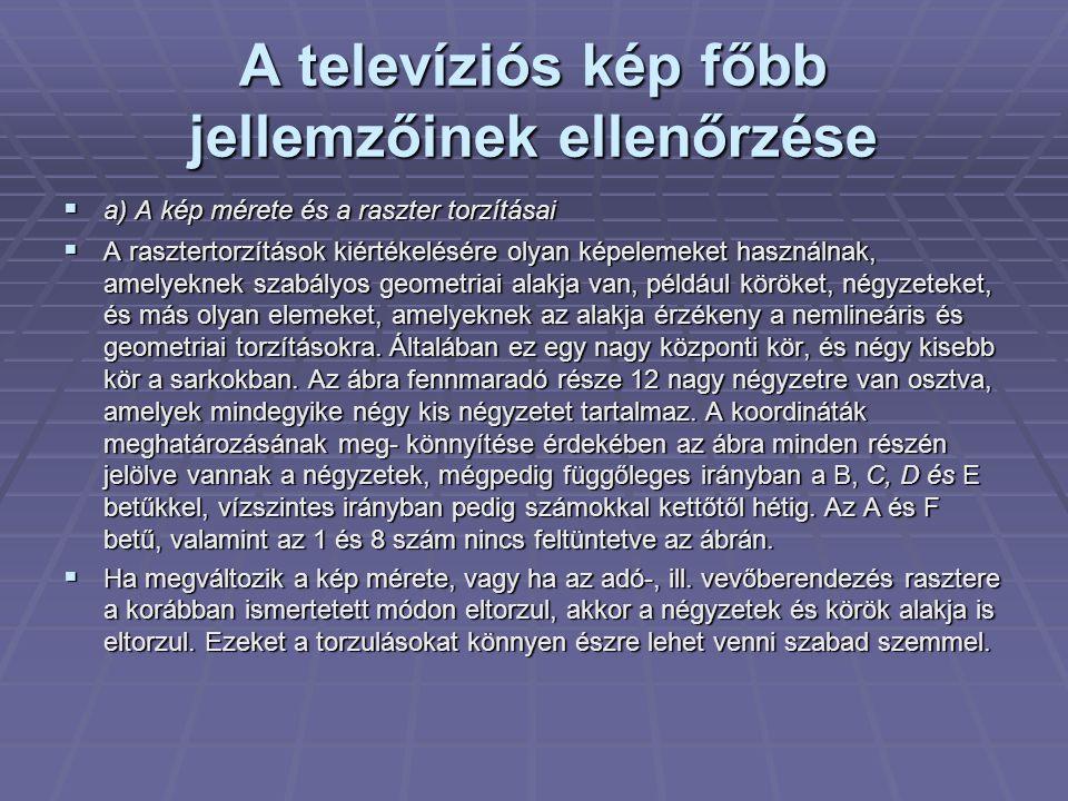 A televíziós kép főbb jellemzőinek ellenőrzése  a) A kép mérete és a raszter torzításai  A rasztertorzítások kiértékelésére olyan képelemeket haszná