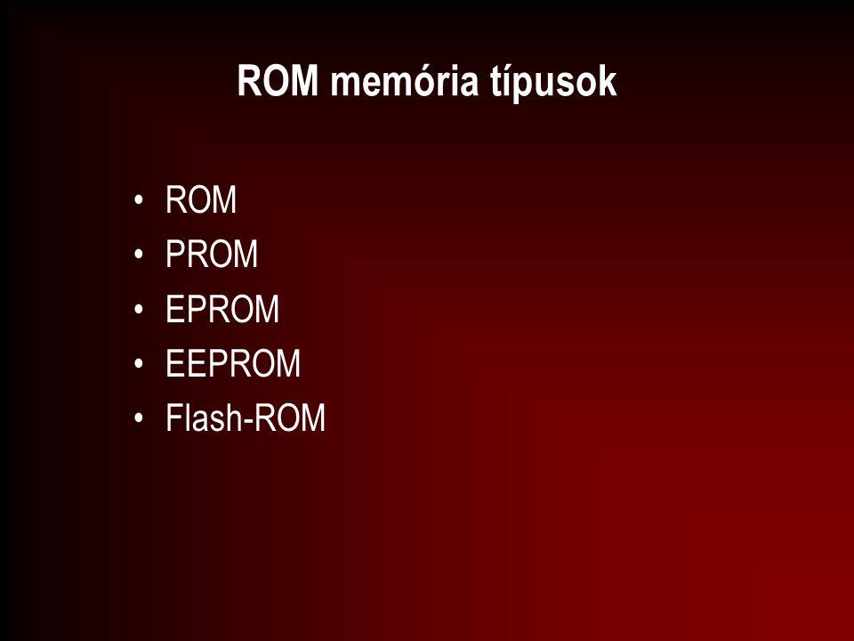 ROM memória típusok ROM PROM EPROM EEPROM Flash-ROM