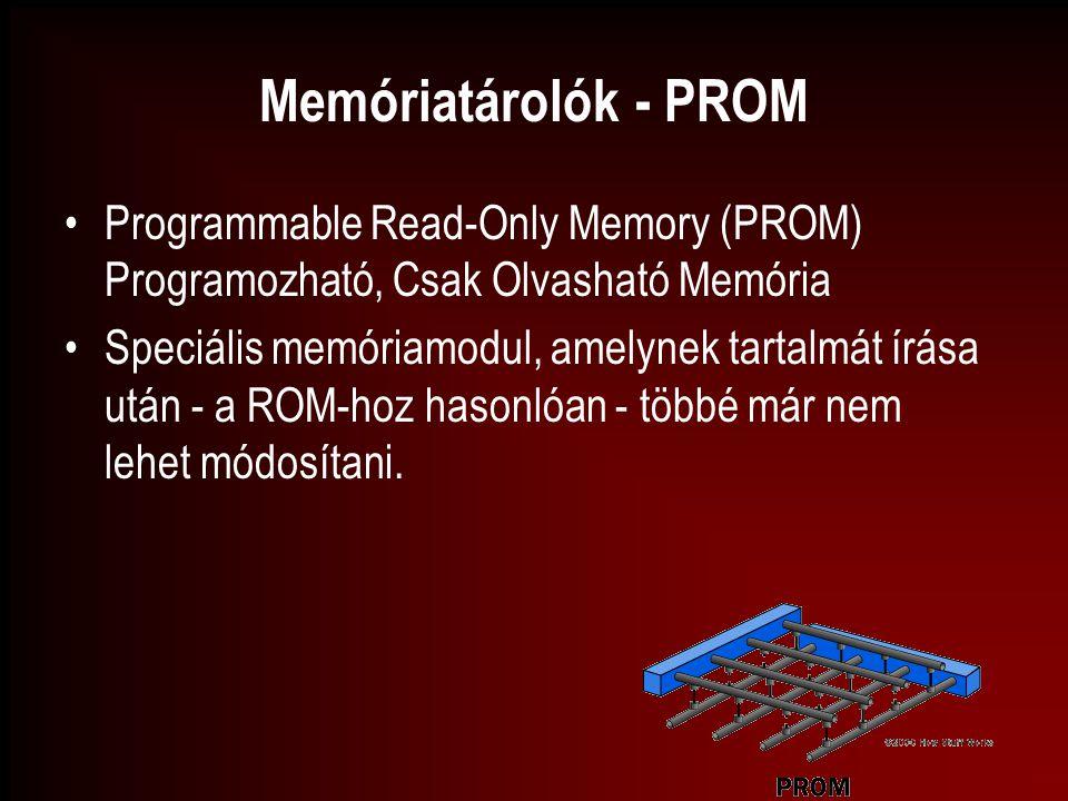 Memóriatárolók - PROM Programmable Read-Only Memory (PROM) Programozható, Csak Olvasható Memória Speciális memóriamodul, amelynek tartalmát írása után