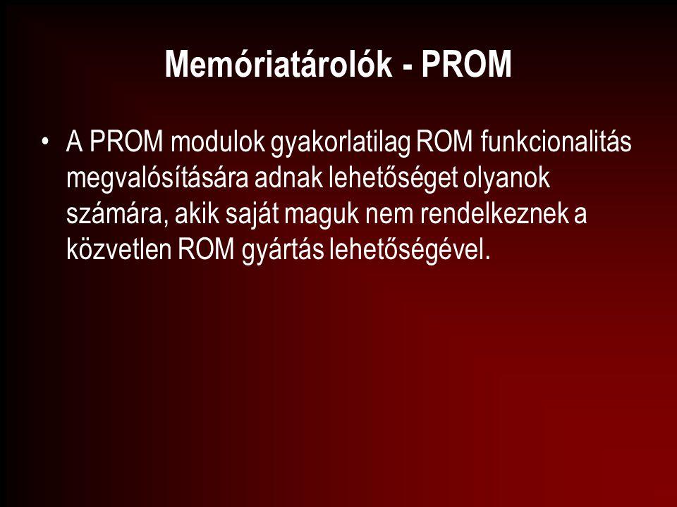 Memóriatárolók - PROM A PROM modulok gyakorlatilag ROM funkcionalitás megvalósítására adnak lehetőséget olyanok számára, akik saját maguk nem rendelke