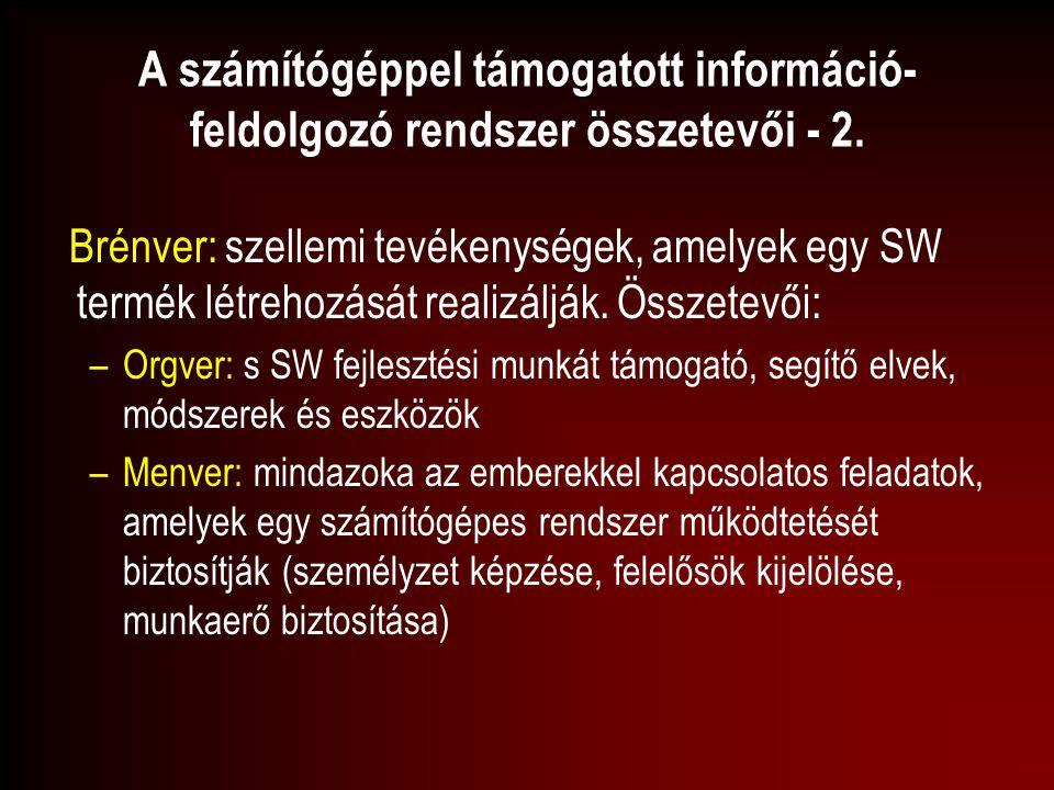 A számítógéppel támogatott információ- feldolgozó rendszer összetevői - 2. Brénver: szellemi tevékenységek, amelyek egy SW termék létrehozását realizá