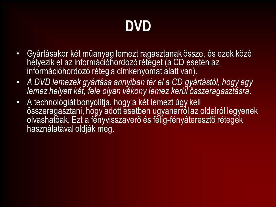 DVD Gyártásakor két műanyag lemezt ragasztanak össze, és ezek közé helyezik el az információhordozó réteget (a CD esetén az információhordozó réteg a