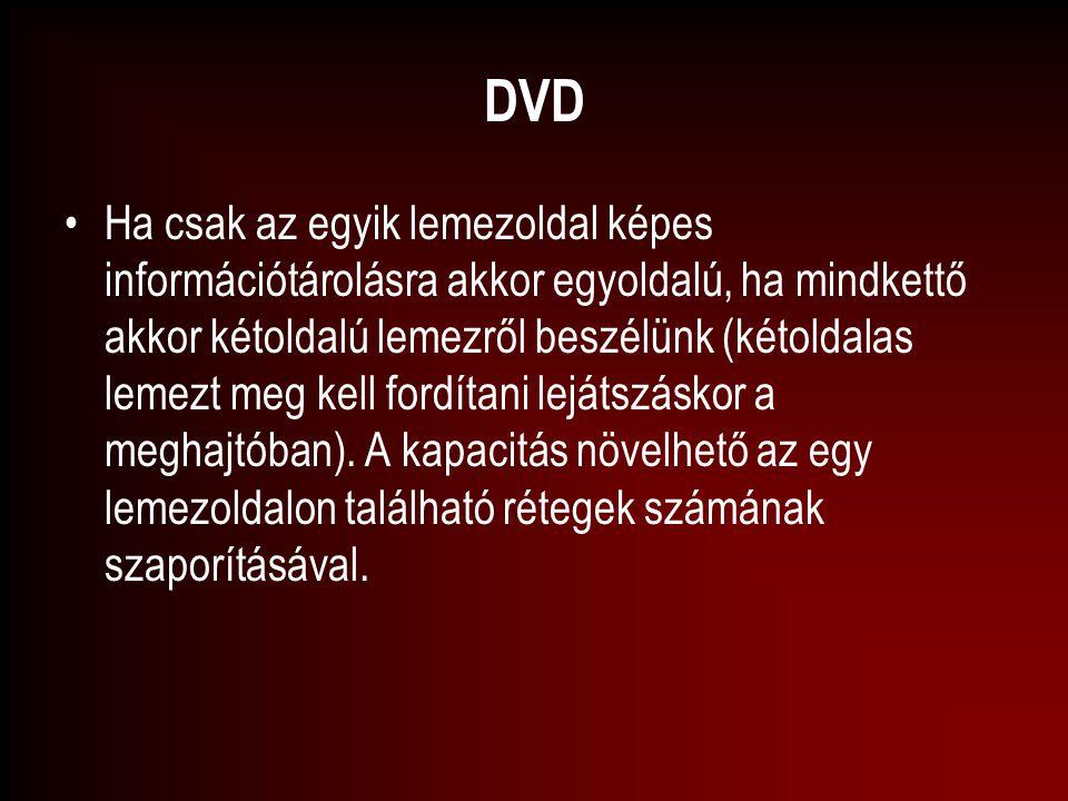DVD Ha csak az egyik lemezoldal képes információtárolásra akkor egyoldalú, ha mindkettő akkor kétoldalú lemezről beszélünk (kétoldalas lemezt meg kell