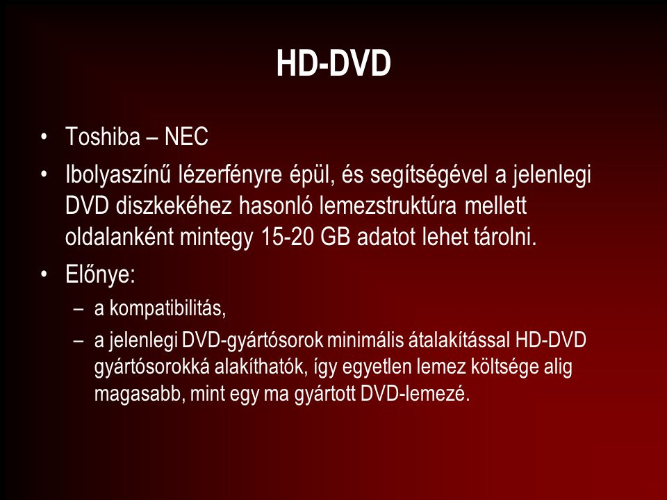HD-DVD Toshiba – NEC Ibolyaszínű lézerfényre épül, és segítségével a jelenlegi DVD diszkekéhez hasonló lemezstruktúra mellett oldalanként mintegy 15-2