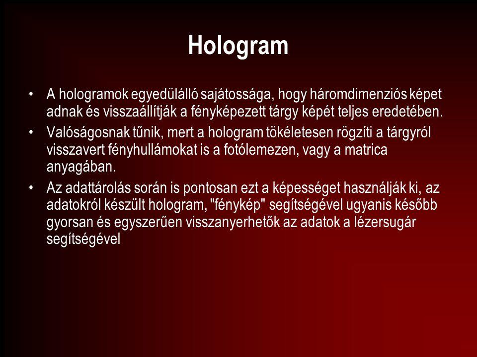 Hologram A hologramok egyedülálló sajátossága, hogy háromdimenziós képet adnak és visszaállítják a fényképezett tárgy képét teljes eredetében. Valóság