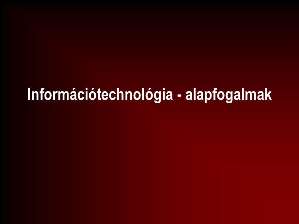 Információtechnológia - alapfogalmak