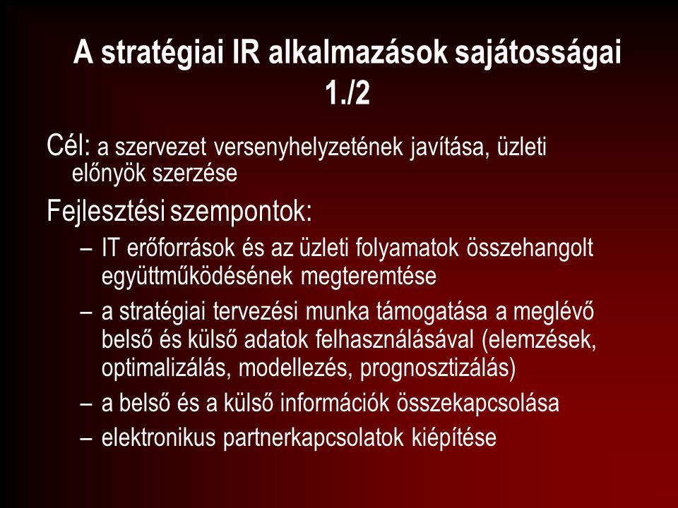 A stratégiai IR alkalmazások sajátosságai 1./2 Cél: a szervezet versenyhelyzetének javítása, üzleti előnyök szerzése Fejlesztési szempontok: –IT erőfo