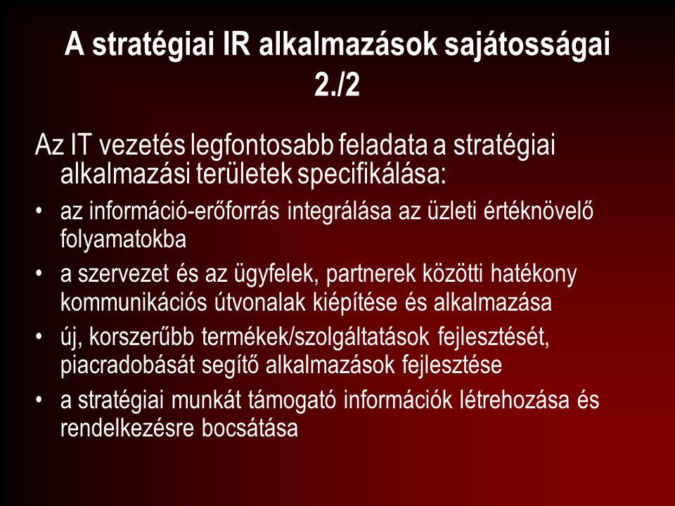 A stratégiai IR alkalmazások sajátosságai 2./2 Az IT vezetés legfontosabb feladata a stratégiai alkalmazási területek specifikálása: az információ-erő