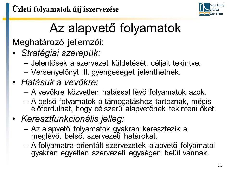 Széchenyi István Egyetem 11 Az alapvető folyamatok Meghatározó jellemzői: Stratégiai szerepük: –Jelentősek a szervezet küldetését, céljait tekintve.