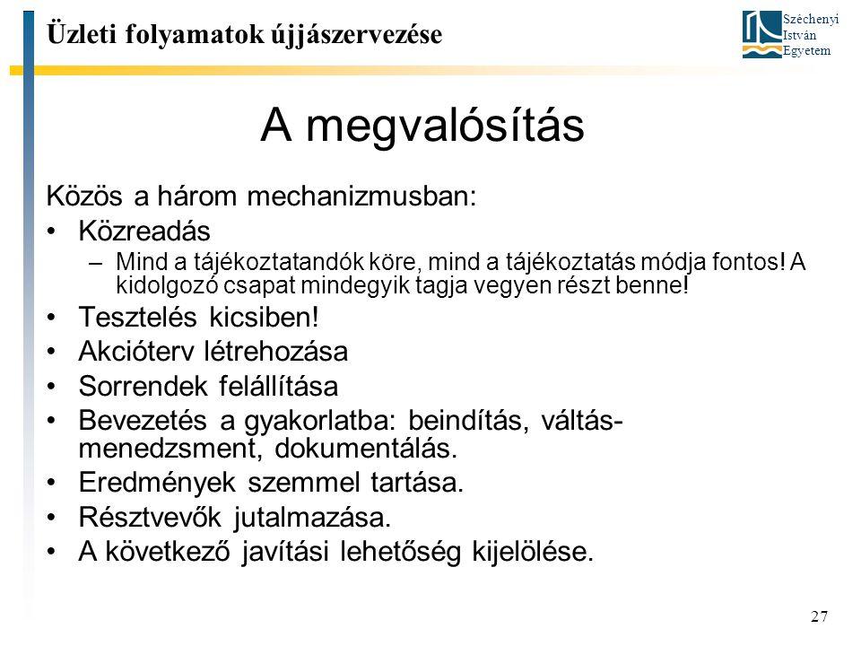 Széchenyi István Egyetem 27 A megvalósítás Üzleti folyamatok újjászervezése Közös a három mechanizmusban: Közreadás –Mind a tájékoztatandók köre, mind a tájékoztatás módja fontos.