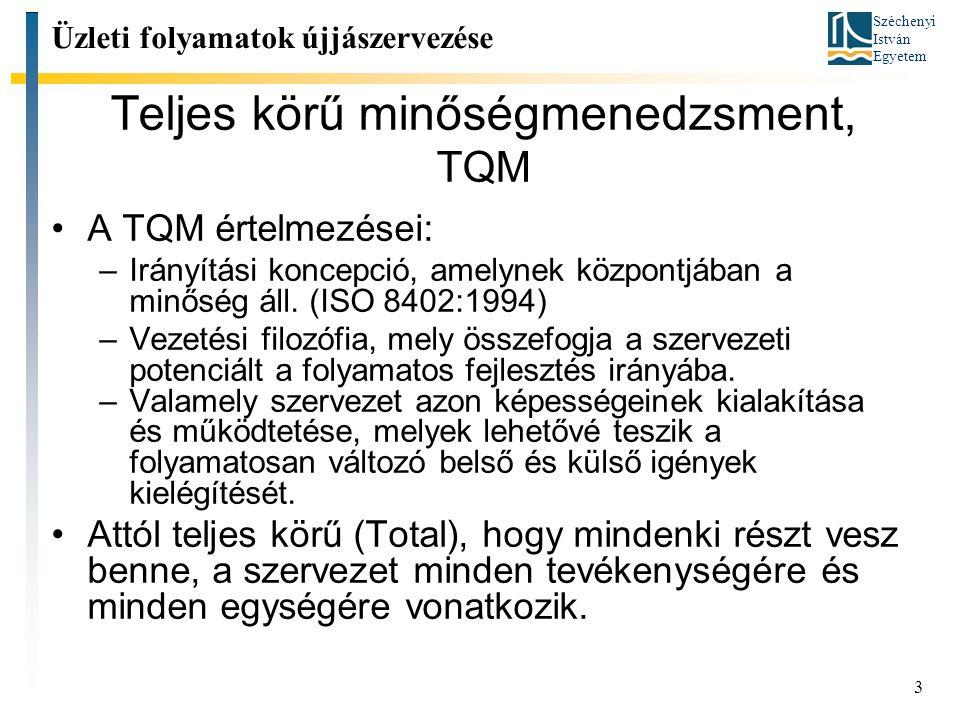 Széchenyi István Egyetem 3 Teljes körű minőségmenedzsment, TQM A TQM értelmezései: –Irányítási koncepció, amelynek központjában a minőség áll.