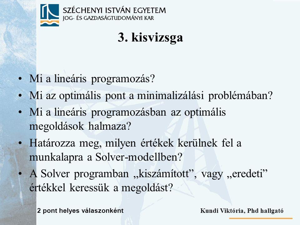 3. kisvizsga Mi a lineáris programozás? Mi az optimális pont a minimalizálási problémában? Mi a lineáris programozásban az optimális megoldások halmaz