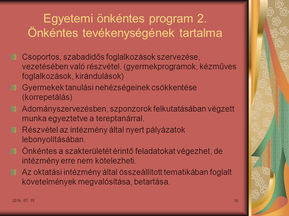 Egyetemi önkéntes program 2. Önkéntes tevékenységének tartalma Csoportos, szabadidős foglalkozások szervezése, vezetésében való részvétel. (gyermekpro