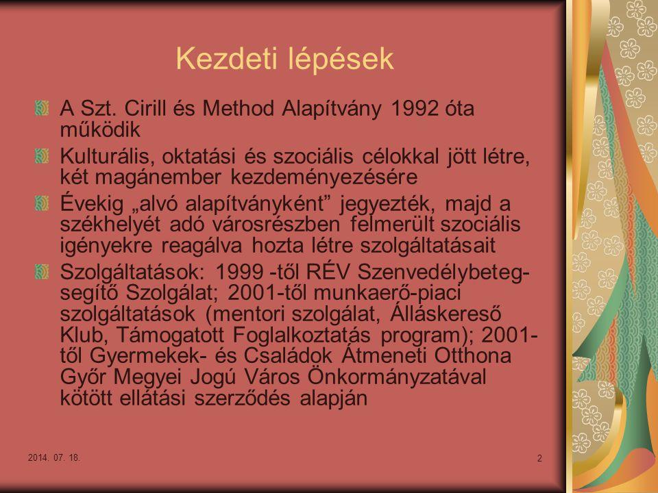 2014. 07. 18. 2 Kezdeti lépések A Szt. Cirill és Method Alapítvány 1992 óta működik Kulturális, oktatási és szociális célokkal jött létre, két magánem