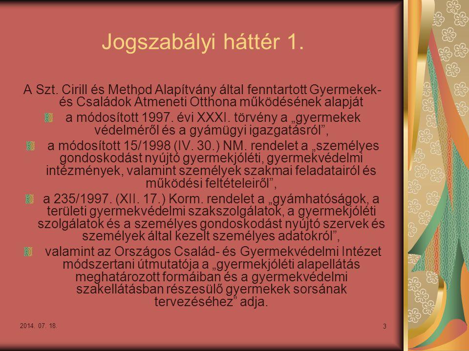 2014. 07. 18. 3 Jogszabályi háttér 1. A Szt. Cirill és Method Alapítvány által fenntartott Gyermekek- és Családok Átmeneti Otthona működésének alapját
