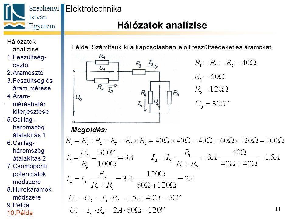 Széchenyi István Egyetem 11 Példa: Számítsuk ki a kapcsolásban jelölt feszültségeket és áramokat Elektrotechnika Hálózatok analízise 1.Feszültség- osz