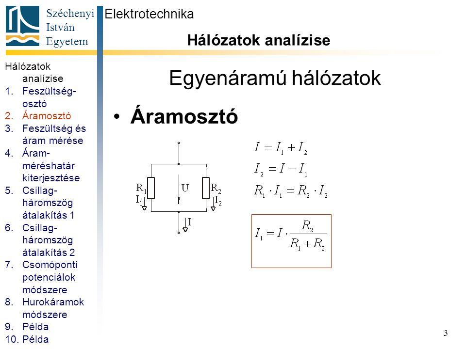 Széchenyi István Egyetem 3 Egyenáramú hálózatok Áramosztó Elektrotechnika Hálózatok analízise 1.Feszültség- osztó 2.Áramosztó 3.Feszültség és áram mér