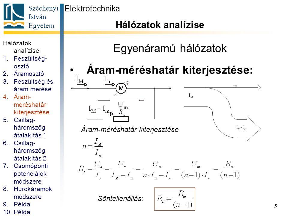 Széchenyi István Egyetem 6 Ellenállások csillag-háromszög átalakítása Elektrotechnika Hálózatok analízise A feladat a csillag-háromszög vagy a háromszög-csillag átalakítással oldható meg: R AB =.
