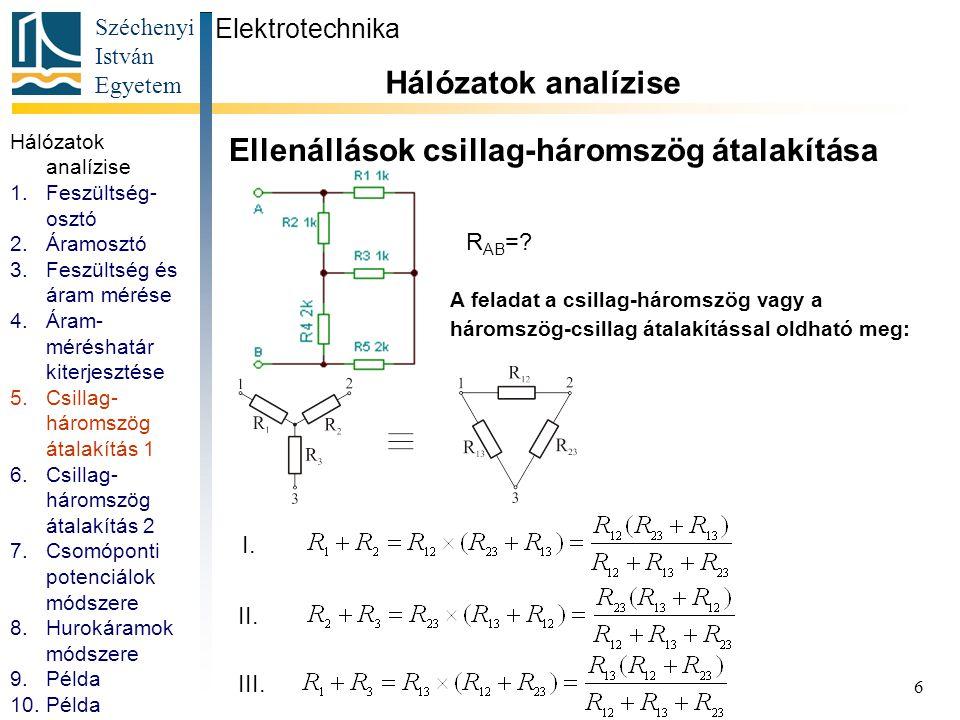 Széchenyi István Egyetem 6 Ellenállások csillag-háromszög átalakítása Elektrotechnika Hálózatok analízise A feladat a csillag-háromszög vagy a háromsz