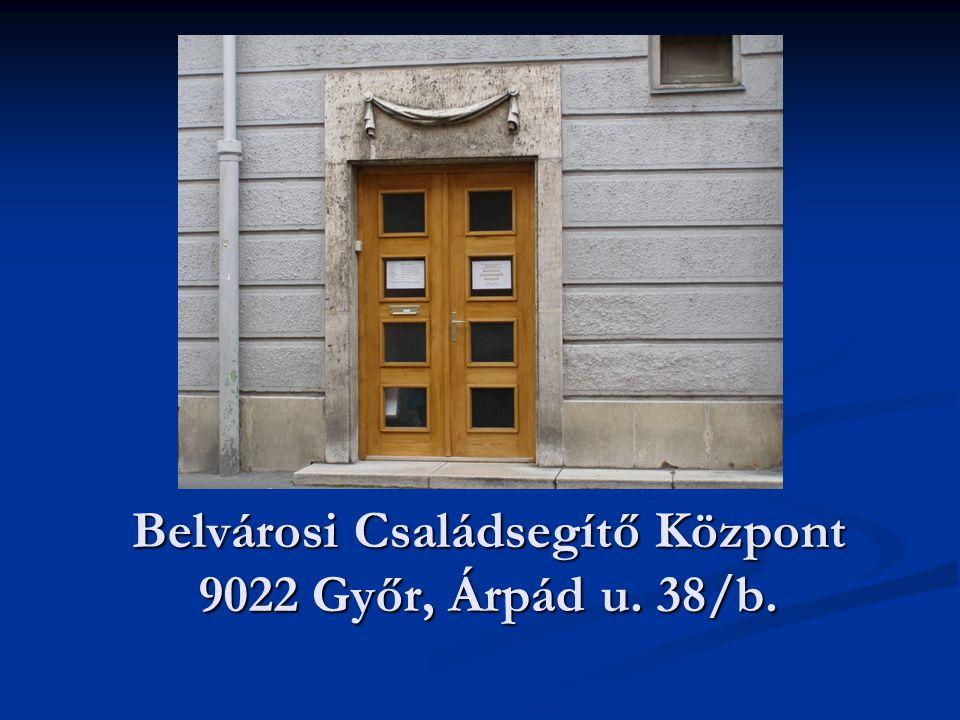 Belvárosi Családsegítő Központ 9022 Győr, Árpád u. 38/b.