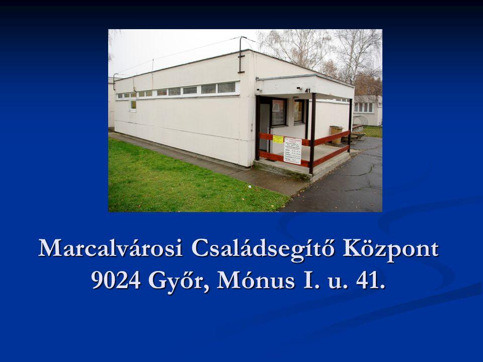 Marcalvárosi Családsegítő Központ 9024 Győr, Mónus I. u. 41.