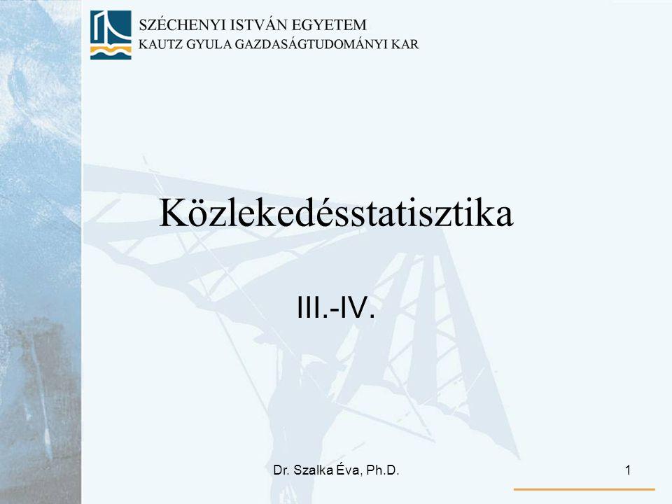 Dr. Szalka Éva, Ph.D.1 Közlekedésstatisztika III.-IV.